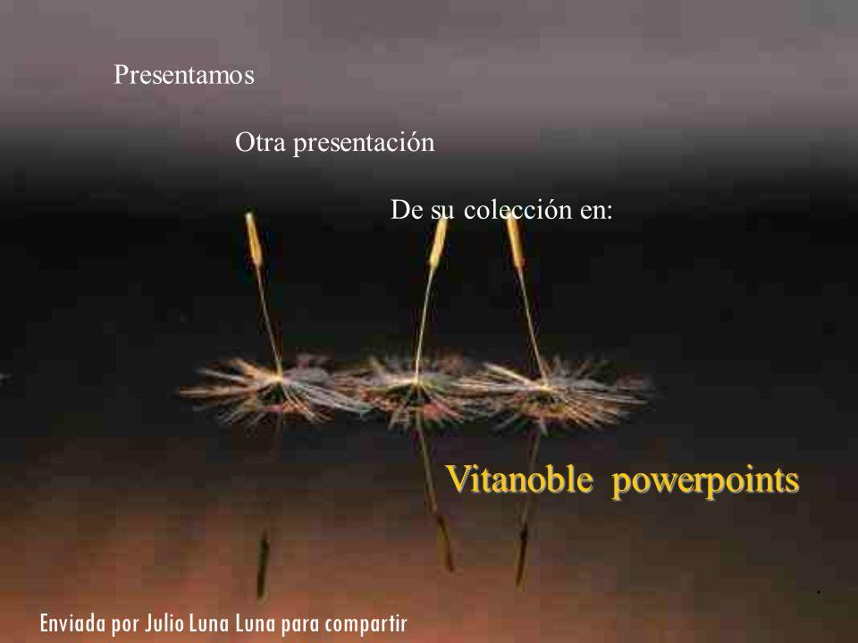 . Presentamos Otra presentación De su colección en: Vitanoble powerpoints Enviada por Julio Luna Luna para compartir