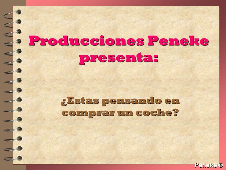 Peneke ® Producciones Peneke presenta: ¿Estas pensando en comprar un coche? Peneke ®