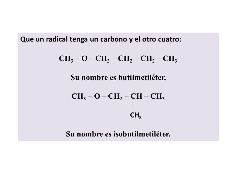 Como los éteres poseen dos radicales unidos a un oxígeno, las posibilidades son: Que un radical tenga dos carbonos y el otro tres. Que un radical teng