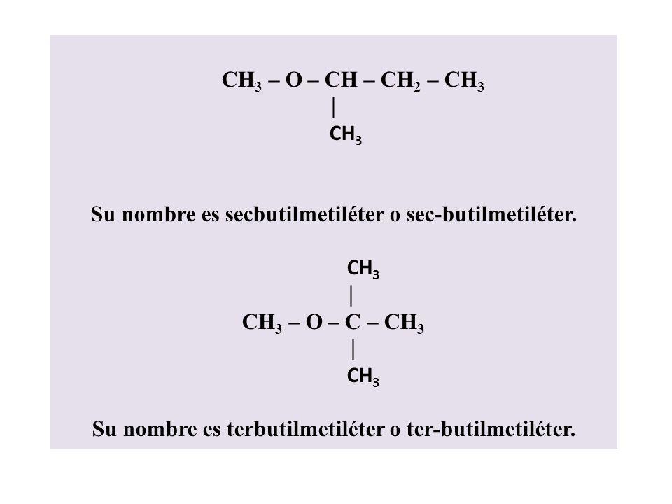 Que un radical tenga un carbono y el otro cuatro: CH 3 – O – CH 2 – CH 2 – CH 2 – CH 3 Su nombre es butilmetiléter. CH 3 – O – CH 2 – CH – CH 3 CH 3 S
