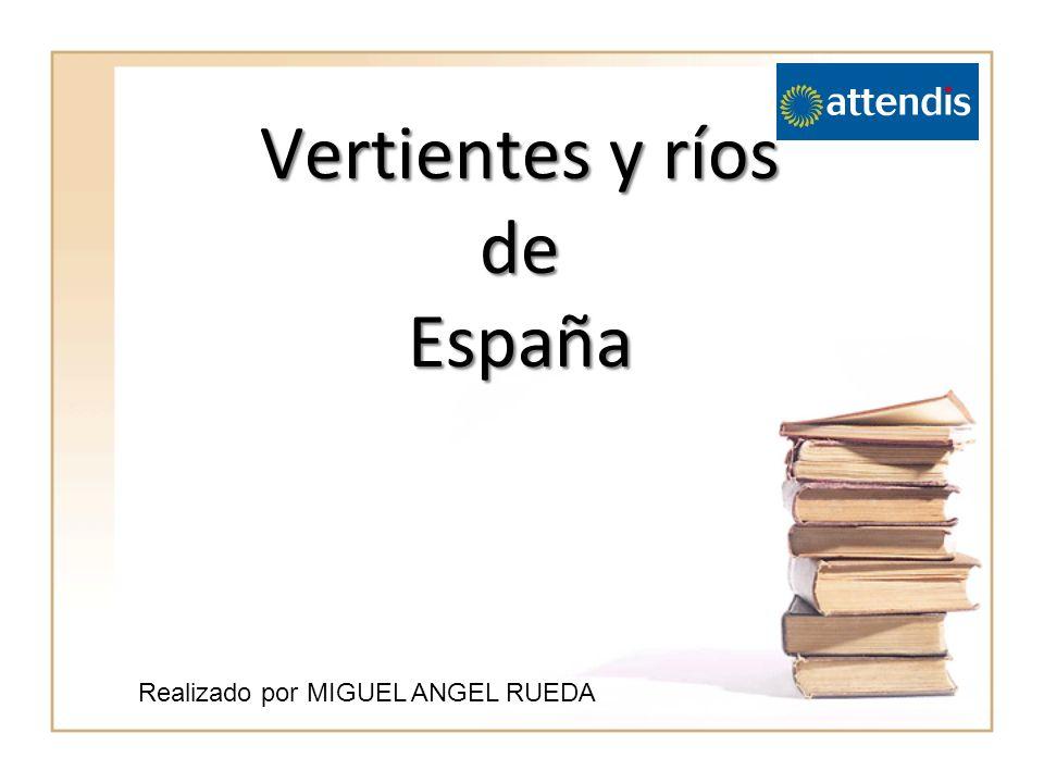 Vertientes y ríos de España Realizado por MIGUEL ANGEL RUEDA