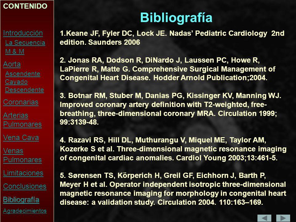 Bibliografía 1.Keane JF, Fyler DC, Lock JE.Nadas Pediatric Cardiology 2nd edition.