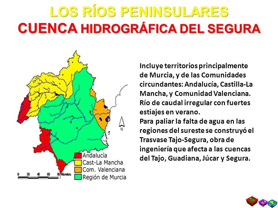 LOS RÍOS PENINSULARES CUENCA HIDROGRÁFICA DEL SEGURA Incluye territorios principalmente de Murcia, y de las Comunidades circundantes: Andalucía, Castilla-La Mancha, y Comunidad Valenciana.