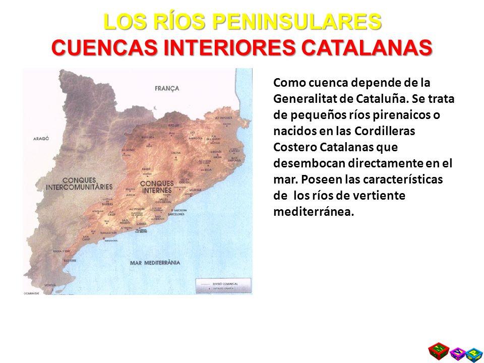 LOS RÍOS PENINSULARES CUENCAS INTERIORES CATALANAS Como cuenca depende de la Generalitat de Cataluña.