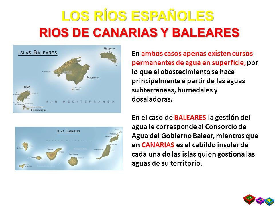 LOS RÍOS ESPAÑOLES RIOS DE CANARIAS Y BALEARES En ambos casos apenas existen cursos permanentes de agua en superficie, por lo que el abastecimiento se hace principalmente a partir de las aguas subterráneas, humedales y desaladoras.