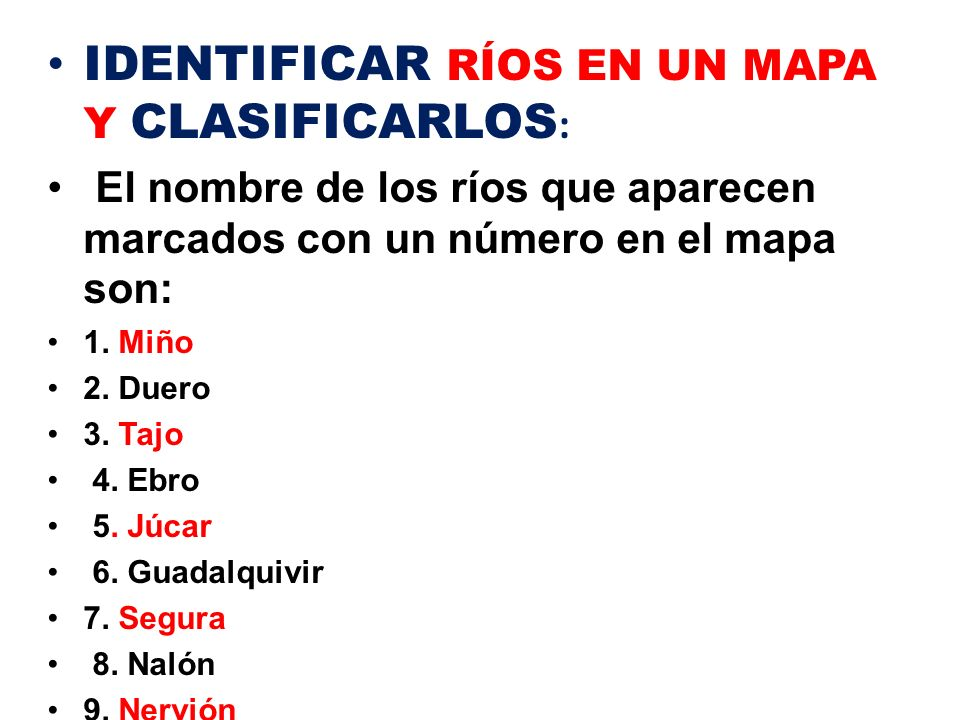 IDENTIFICAR RÍOS EN UN MAPA Y CLASIFICARLOS : El nombre de los ríos que aparecen marcados con un número en el mapa son: 1.