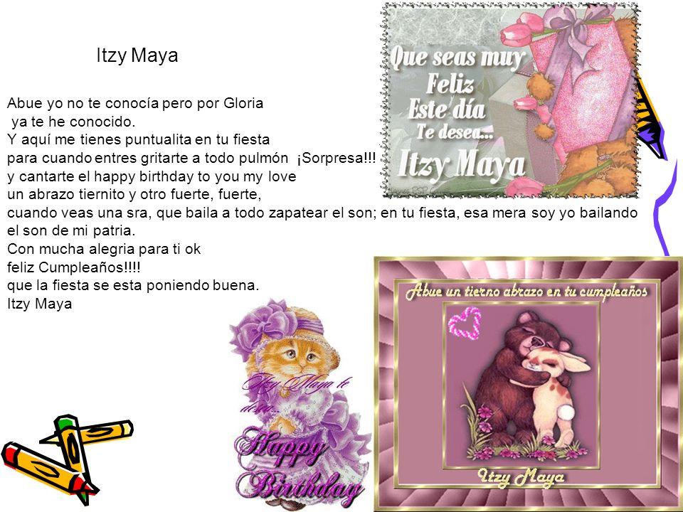 Itzy Maya Abue yo no te conocía pero por Gloria ya te he conocido.