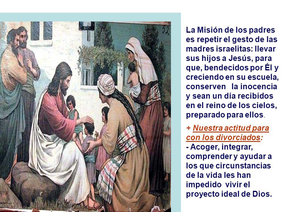 + El texto finaliza con una referencia a los NIÑOS, las mayores víctimas de una familia rota: - Las madres llevan sus hijos hasta Jesús para que los b