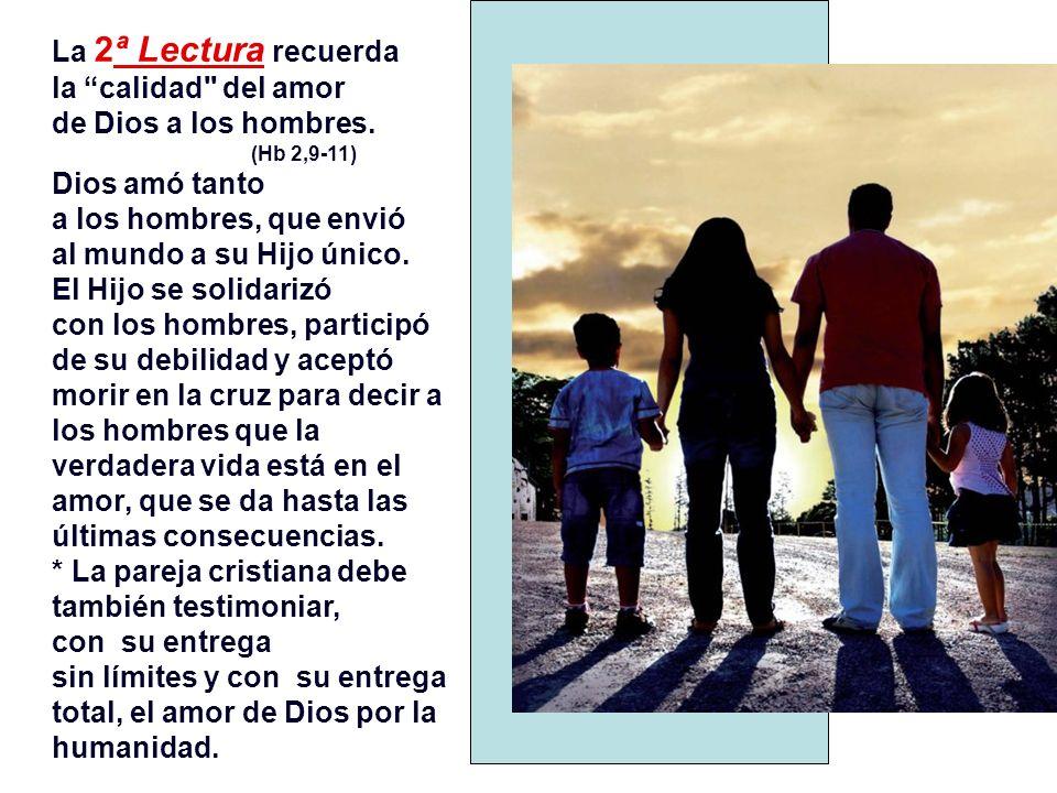 La 2ª Lectura recuerda la calidad del amor de Dios a los hombres.