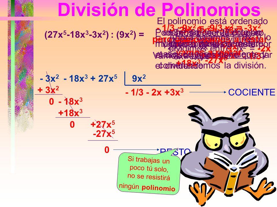 DIVISIÓN DE POLINOMIOS Hagamos la siguiente división : (8x 4 -12x 3 +28x 2 -16x) : (-4x) = Observamos que el polinomio dividendo está ordenado, por lo