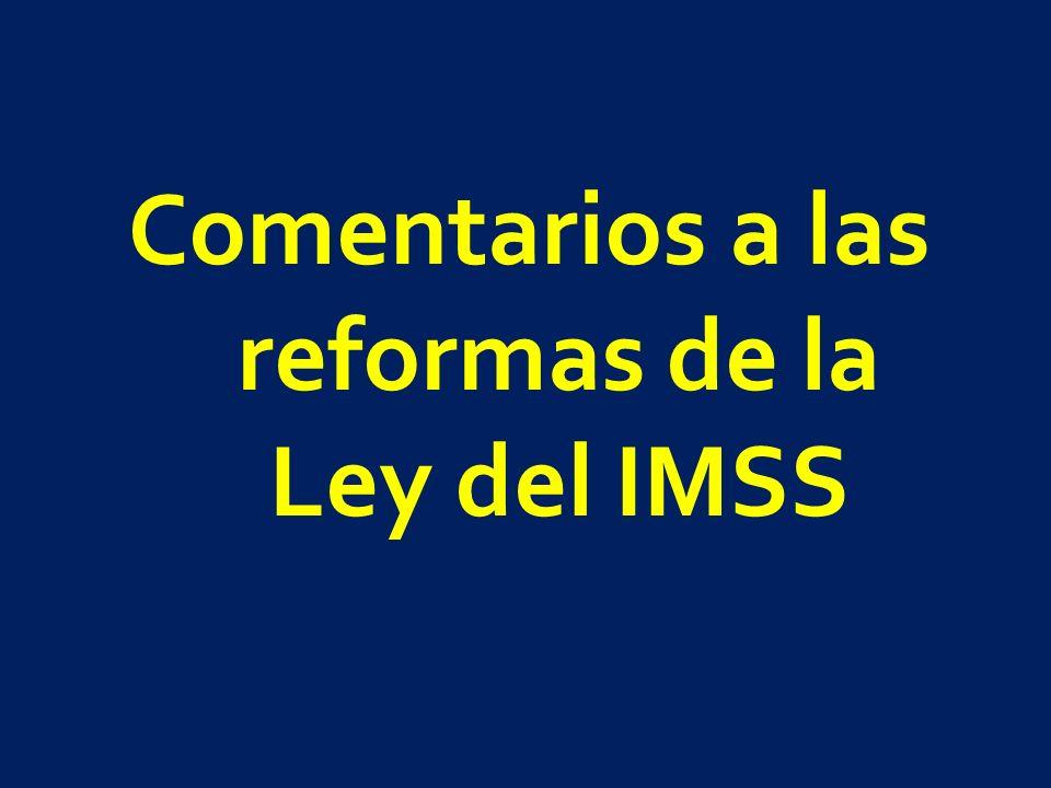 Comentarios a las reformas de la Ley del IMSS