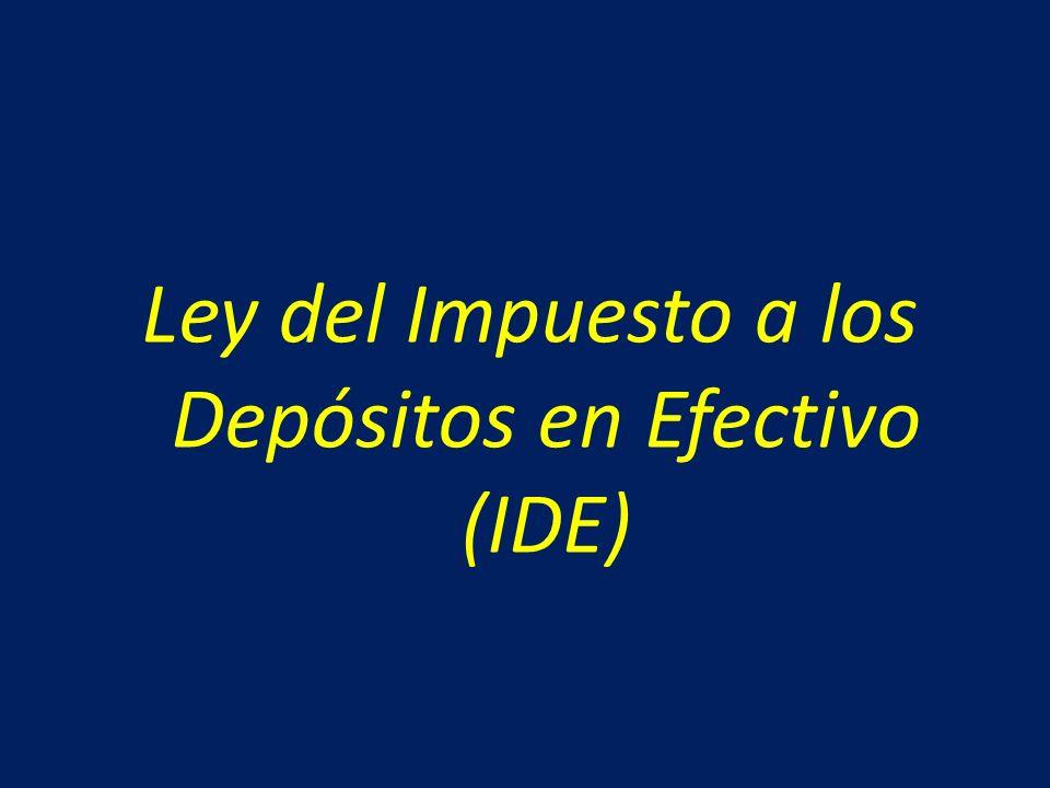 Ley del Impuesto a los Depósitos en Efectivo (IDE)