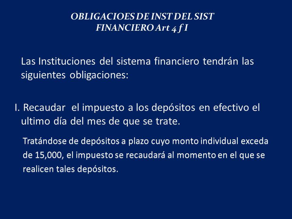 Las Instituciones del sistema financiero tendrán las siguientes obligaciones: I.