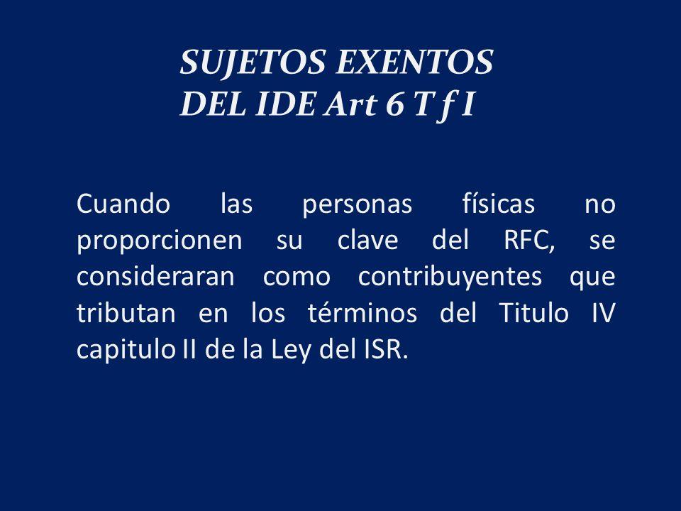 Cuando las personas físicas no proporcionen su clave del RFC, se consideraran como contribuyentes que tributan en los términos del Titulo IV capitulo II de la Ley del ISR.