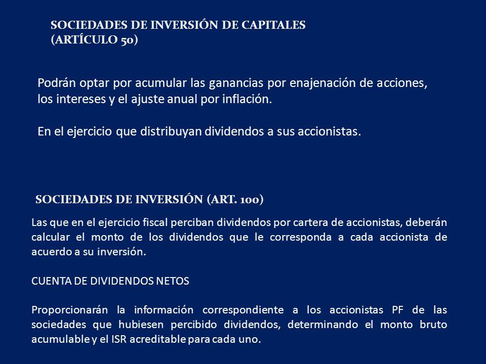 SOCIEDADES DE INVERSIÓN DE CAPITALES (ARTÍCULO 50) Podrán optar por acumular las ganancias por enajenación de acciones, los intereses y el ajuste anual por inflación.