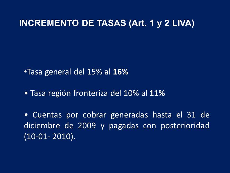 Tasa general del 15% al 16% Tasa región fronteriza del 10% al 11% Cuentas por cobrar generadas hasta el 31 de diciembre de 2009 y pagadas con posterioridad (10-01- 2010).