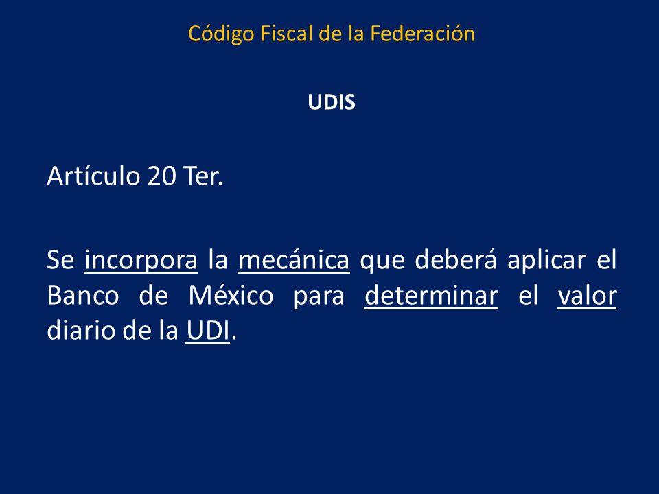 Código Fiscal de la Federación UDIS Artículo 20 Ter.