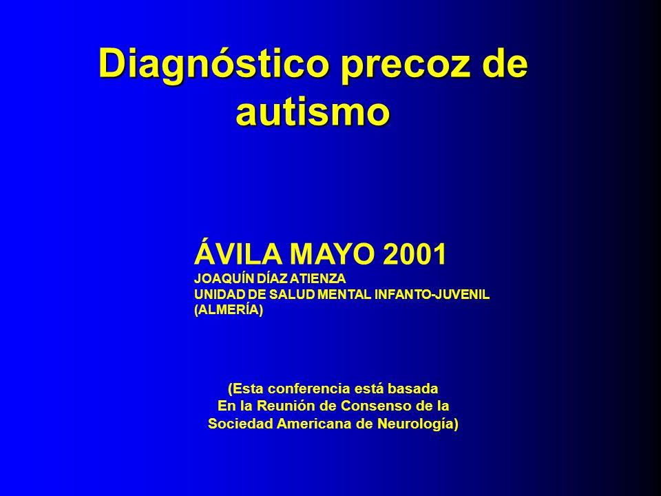 Diagnóstico precoz de autismo ÁVILA MAYO 2001 JOAQUÍN DÍAZ ATIENZA UNIDAD DE SALUD MENTAL INFANTO-JUVENIL (ALMERÍA) (Esta conferencia está basada En l