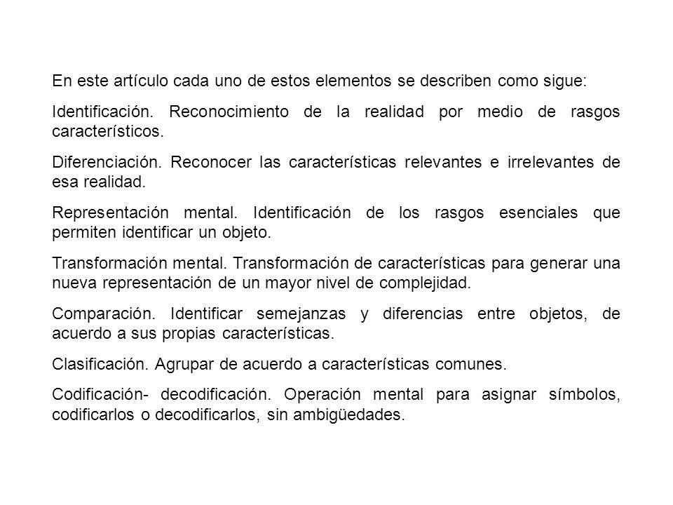 En este artículo cada uno de estos elementos se describen como sigue: Identificación. Reconocimiento de la realidad por medio de rasgos característico