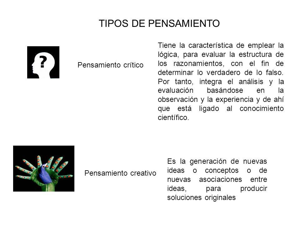 TIPOS DE PENSAMIENTO Pensamiento crítico Tiene la característica de emplear la lógica, para evaluar la estructura de los razonamientos, con el fin de