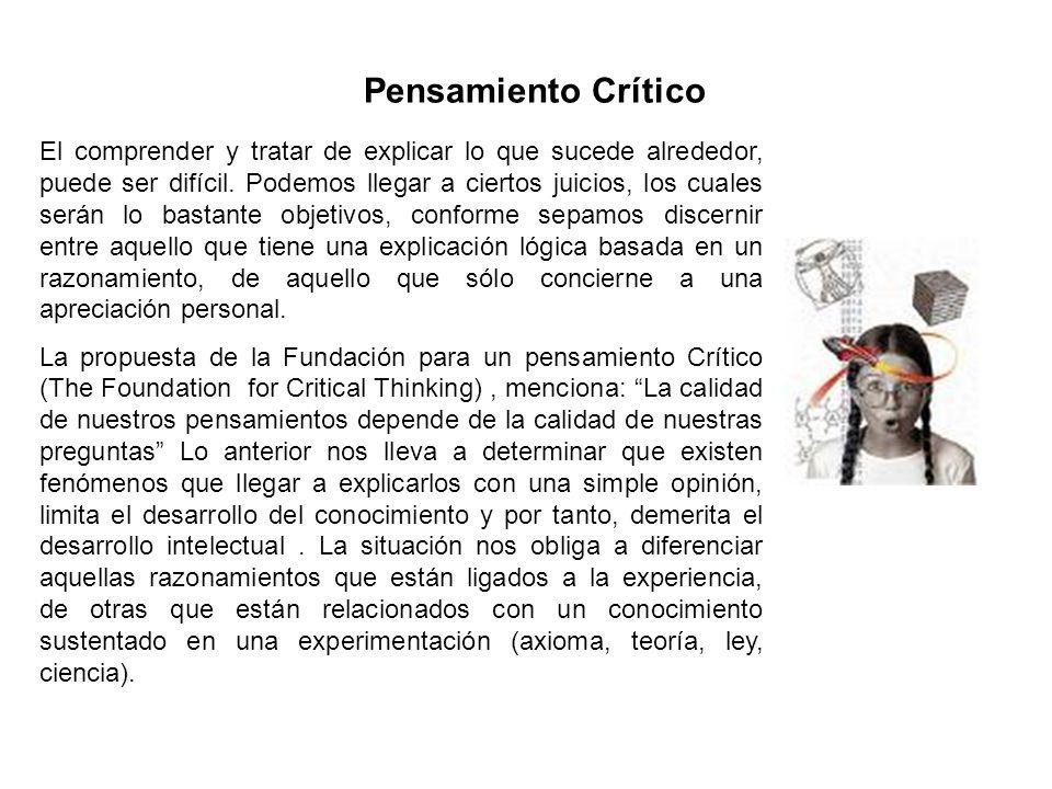 Pensamiento Crítico El comprender y tratar de explicar lo que sucede alrededor, puede ser difícil. Podemos llegar a ciertos juicios, los cuales serán