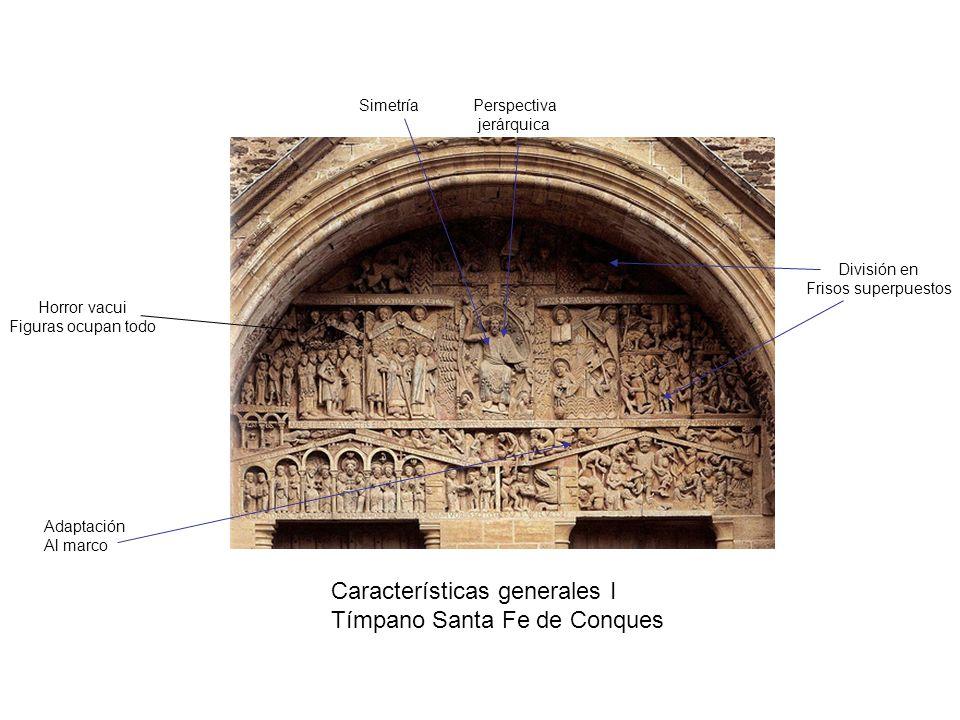 Características generales I Tímpano Santa Fe de Conques Adaptación Al marco SimetríaPerspectiva jerárquica Horror vacui Figuras ocupan todo División e