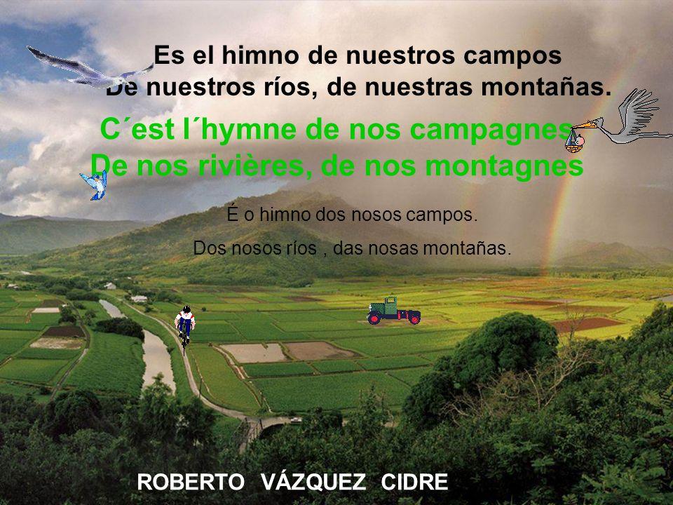 C´est l´hymne de nos campagnes De nos rivières, de nos montagnes Es el himno de nuestros campos De nuestros ríos, de nuestras montañas. ROBERTO VÁZQUE