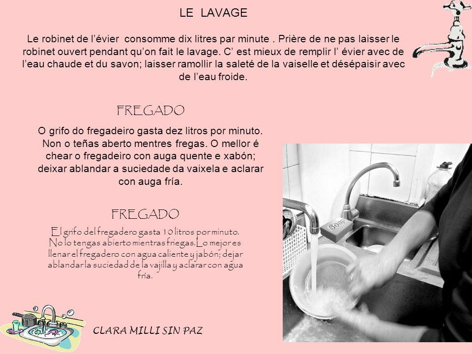 LE LAVAGE Le robinet de lévier consomme dix litres par minute. Prière de ne pas laisser le robinet ouvert pendant quon fait le lavage. C est mieux de