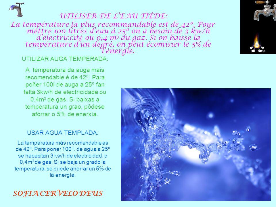 UTILISER DE LEAU TIÈDE: La température la plus recommandable est de 42º. Pour mettre 100 litres deau à 25º on a besoin de 3 kw/h délectriccité ou 0,4