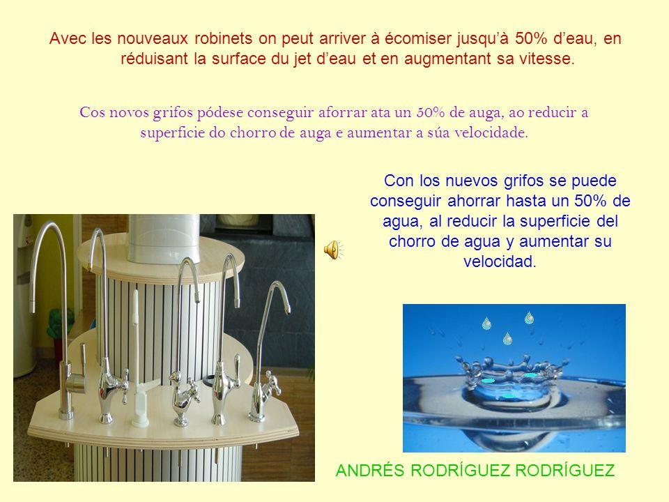 Avec les nouveaux robinets on peut arriver à écomiser jusquà 50% deau, en réduisant la surface du jet deau et en augmentant sa vitesse. ANDRÉS RODRÍGU