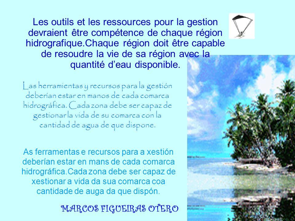 MARCOS FIGUEIRAS OTERO Les outils et les ressources pour la gestion devraient être compétence de chaque région hidrografique.Chaque région doit être c