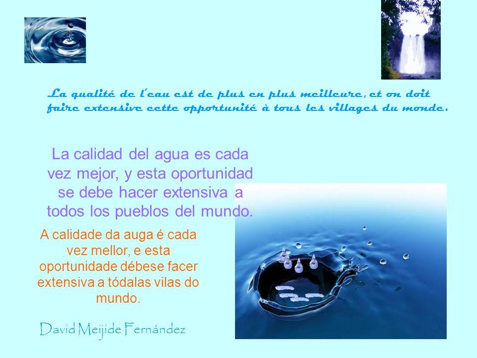 David Meijide Fernández La qualité de leau est de plus en plus meilleure, et on doit faire extensive cette opportunité à tous les villages du monde. L