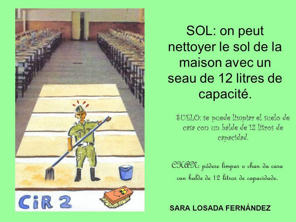 SOL: on peut nettoyer le sol de la maison avec un seau de 12 litres de capacité. SUELO: se puede limpiar el suelo de casa con un balde de 12 litros de