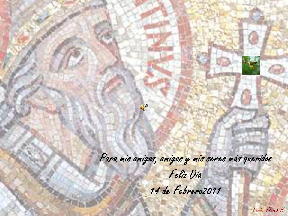 Para mis amigos, amigas y mis seres más queridos Feliz Día 14 de Febrero2011 Corina Flores H.