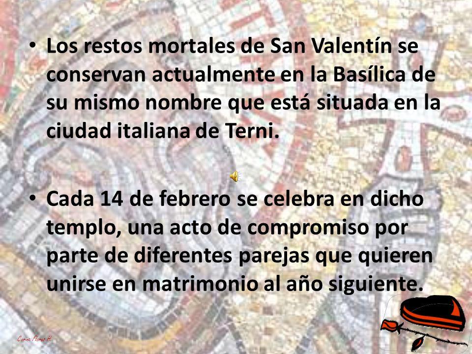 Los restos mortales de San Valentín se conservan actualmente en la Basílica de su mismo nombre que está situada en la ciudad italiana de Terni. Cada 1
