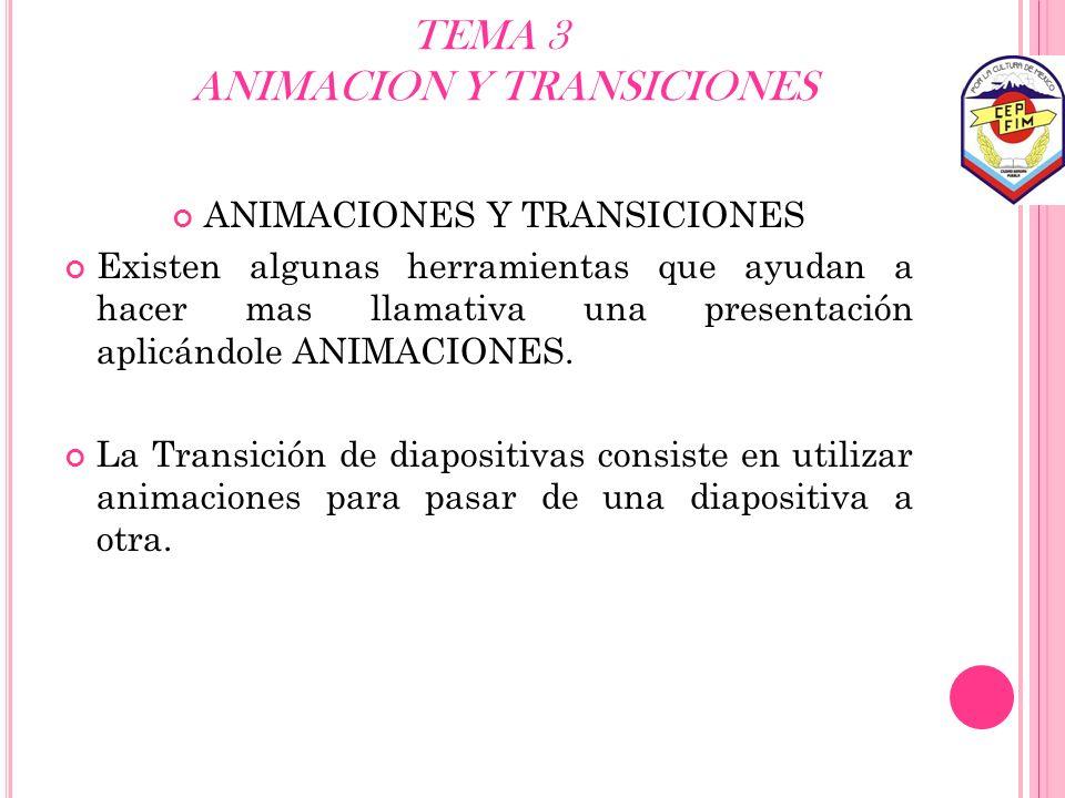 TEMA 3 ANIMACION Y TRANSICIONES ANIMACIONES Y TRANSICIONES Existen algunas herramientas que ayudan a hacer mas llamativa una presentación aplicándole