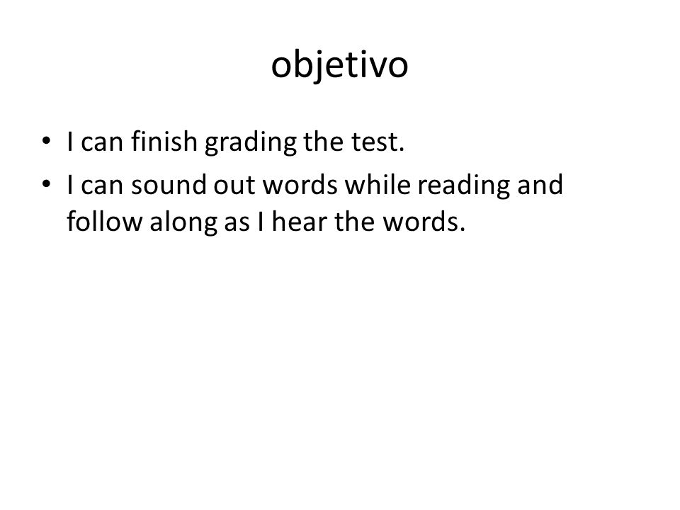 objetivo I can finish grading the test.