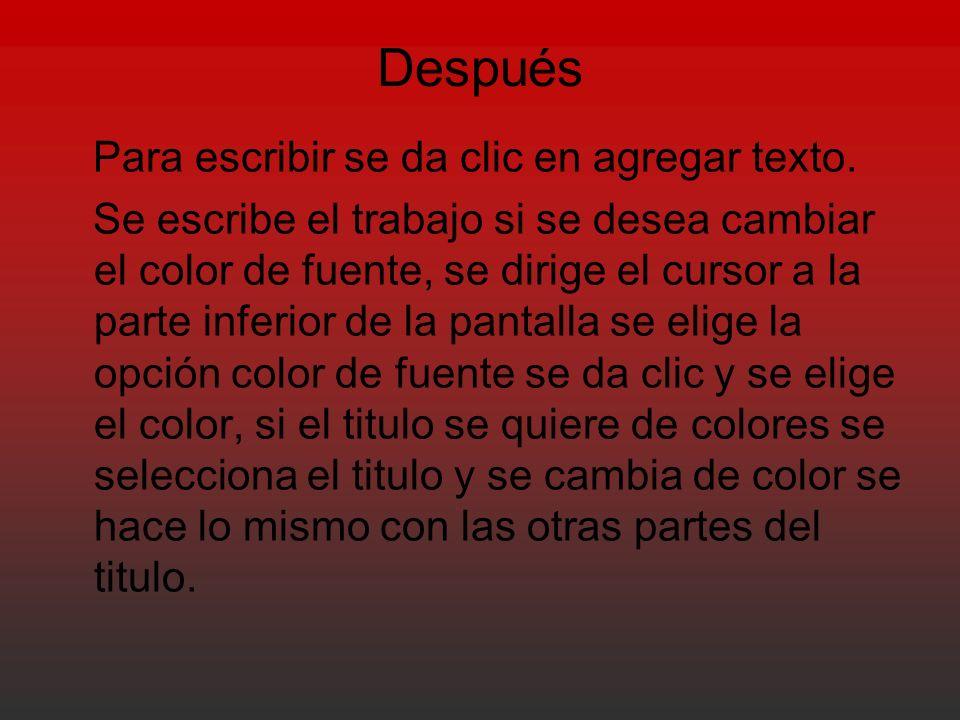 Después Para escribir se da clic en agregar texto. Se escribe el trabajo si se desea cambiar el color de fuente, se dirige el cursor a la parte inferi