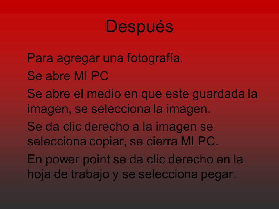 Para agregar una fotografía. Se abre MI PC Se abre el medio en que este guardada la imagen, se selecciona la imagen. Se da clic derecho a la imagen se