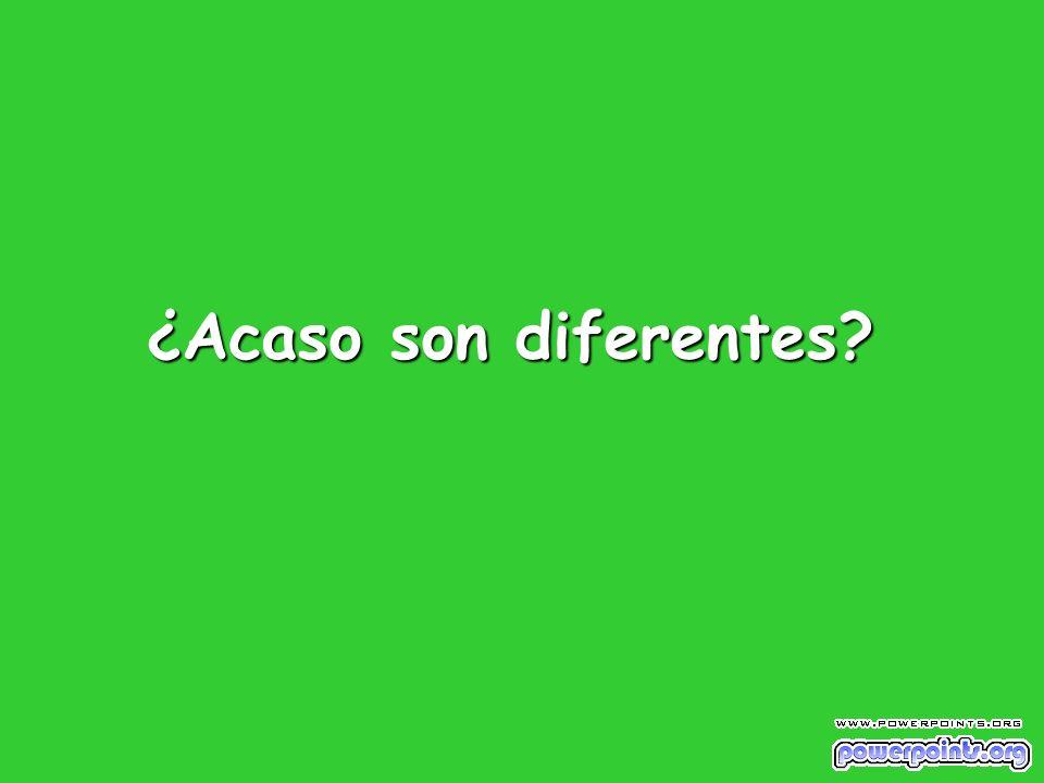 ¿Acaso son diferentes