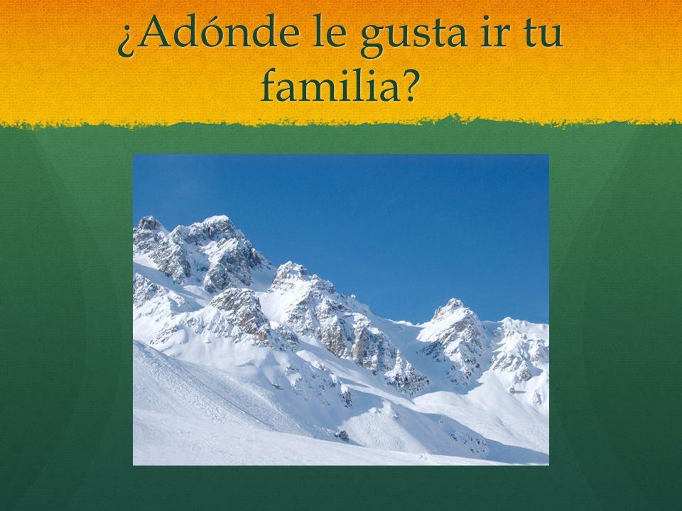 ¿Adónde le gusta ir tu familia?