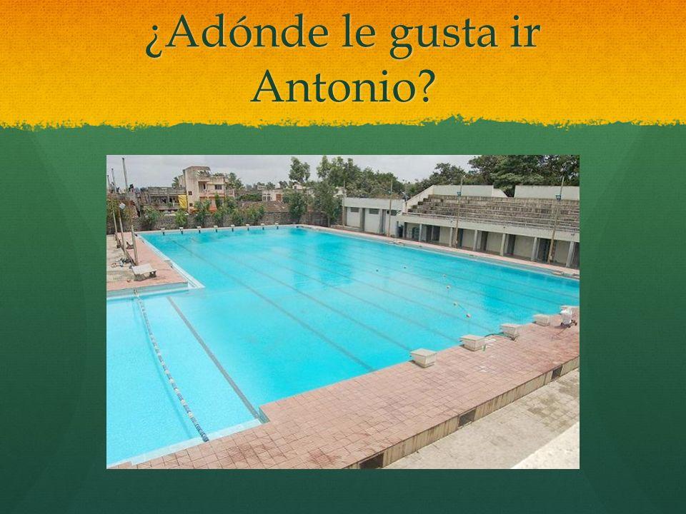 ¿Adónde le gusta ir Antonio?