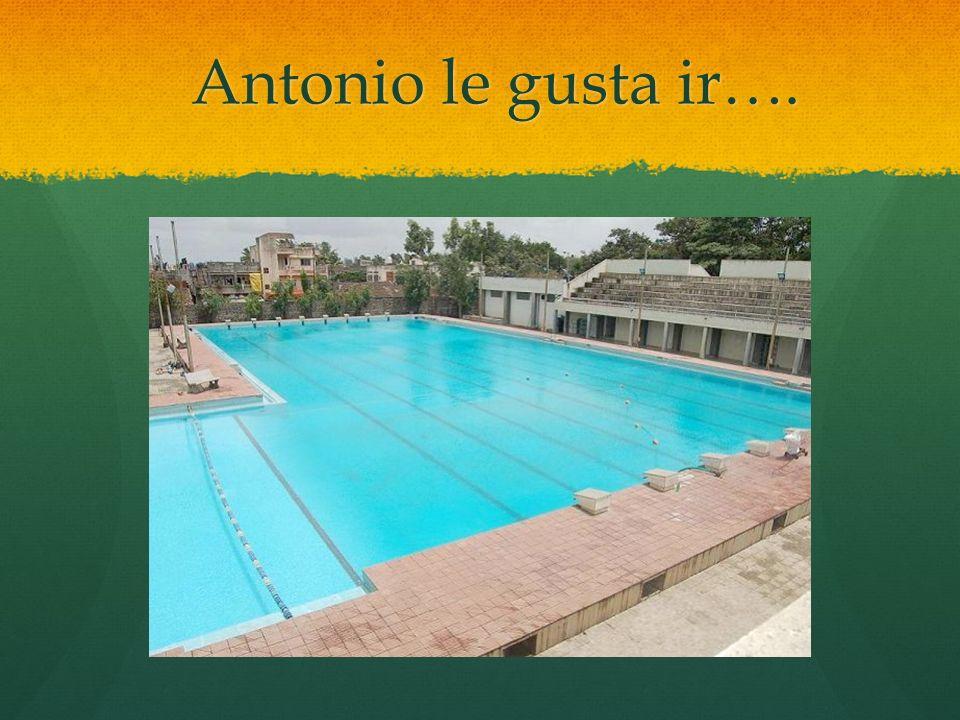 Antonio le gusta ir…. Antonio le gusta ir….