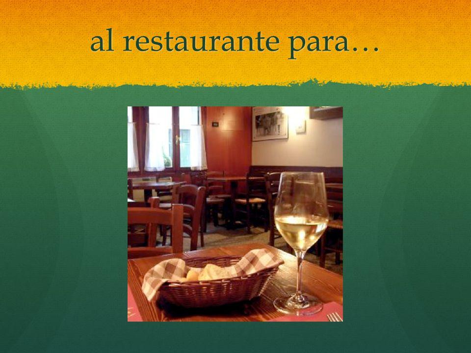 al restaurante para…