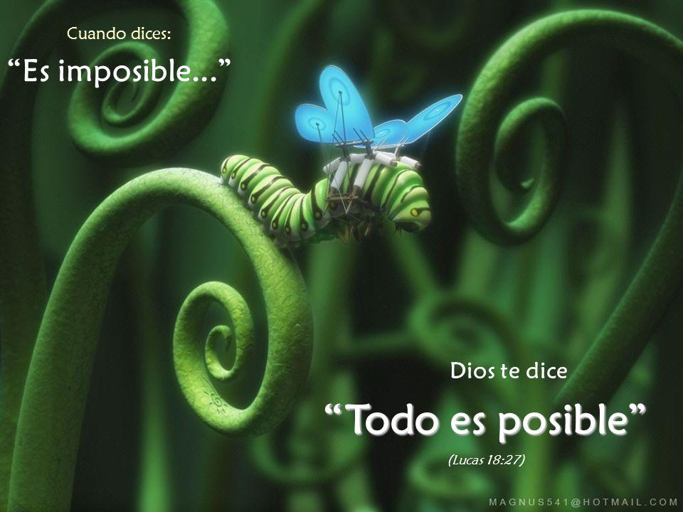 Cuando dices: Es imposible... Dios te dice Todo es posible (Lucas 18:27)