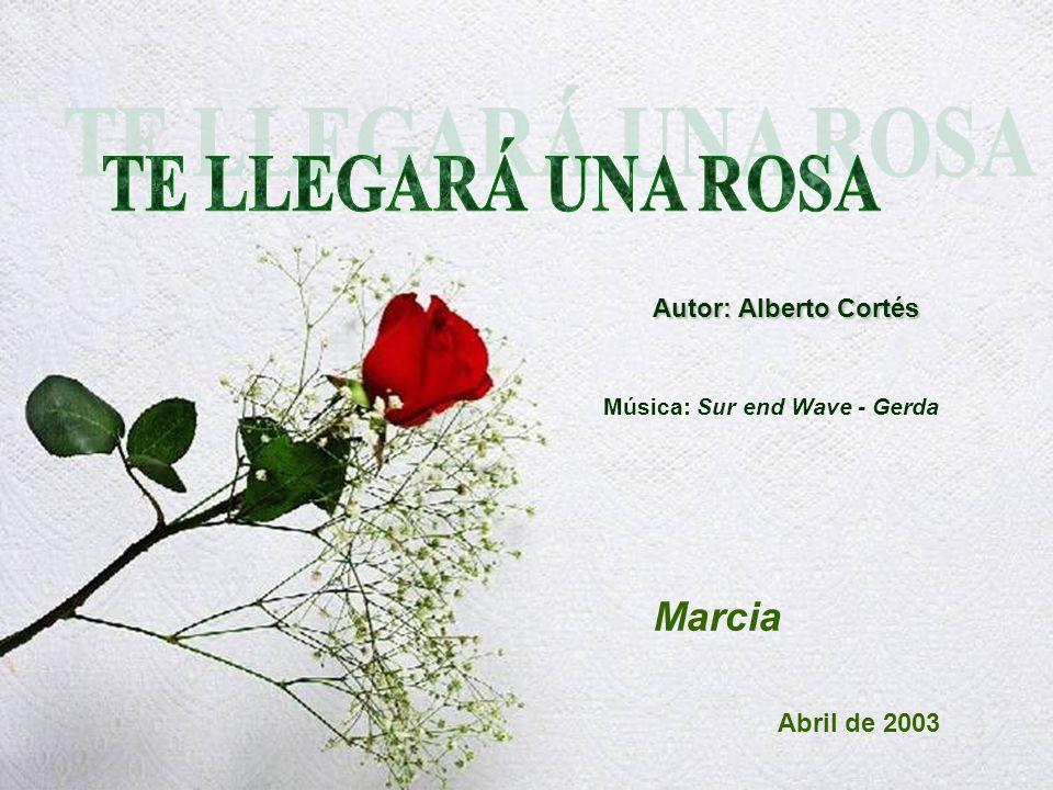 Marcia Abril de 2003 Autor: Alberto Cortés Música: Sur end Wave - Gerda