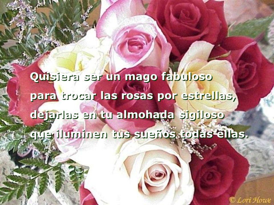 Te llegará una rosa cada día augurándote tiempos de venturas, compañera total del alma mía propietaria de toda la ternura. Te llegará una rosa cada dí