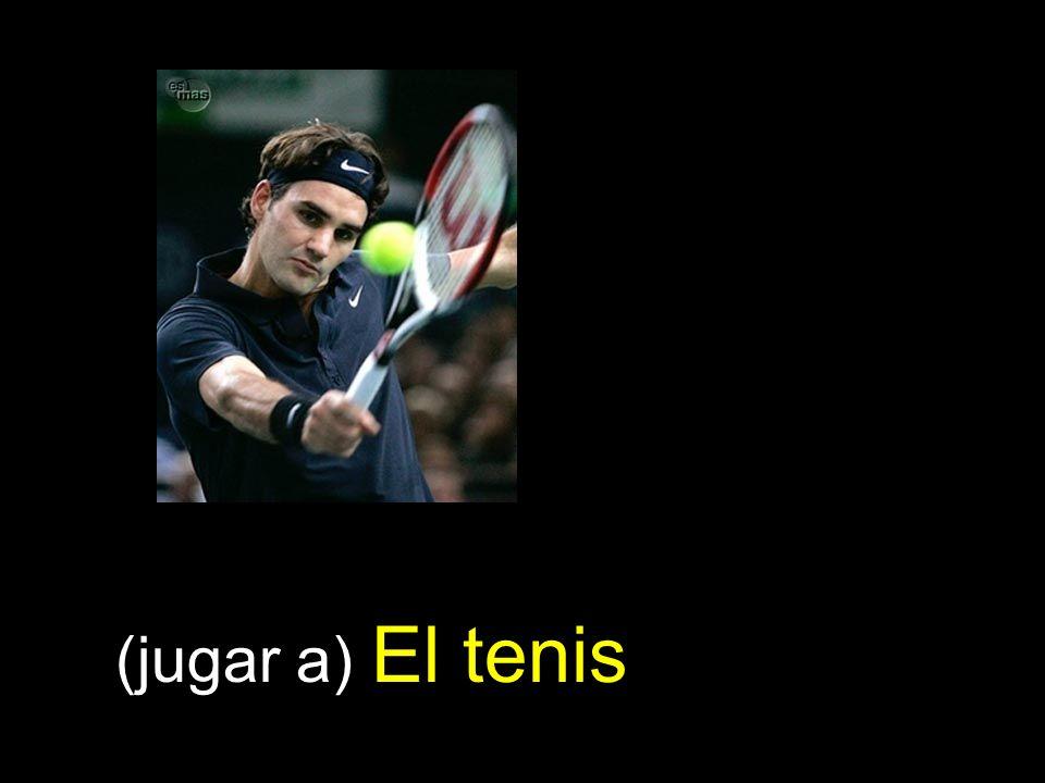 (jugar a) El tenis
