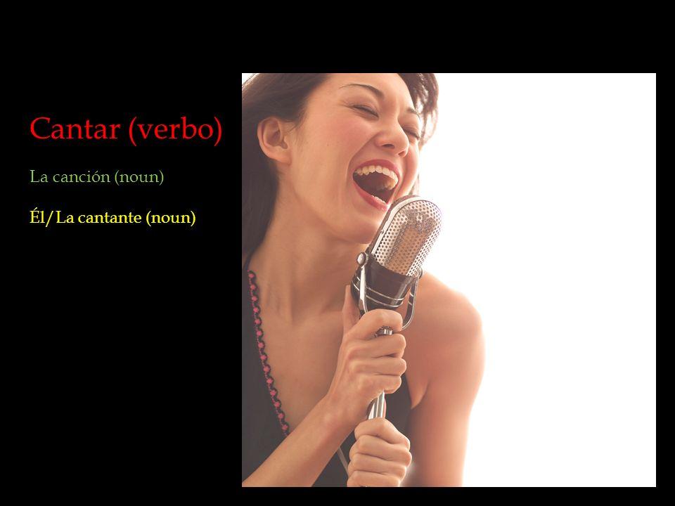 Cantar (verbo) La canción (noun) Él/La cantante (noun)