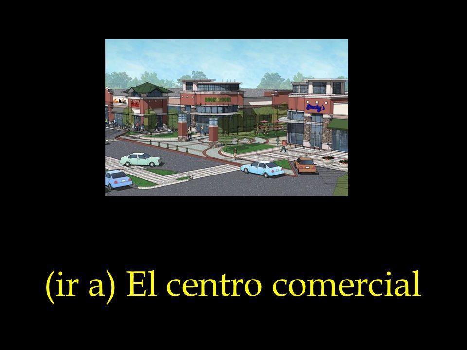 (ir a) El centro comercial